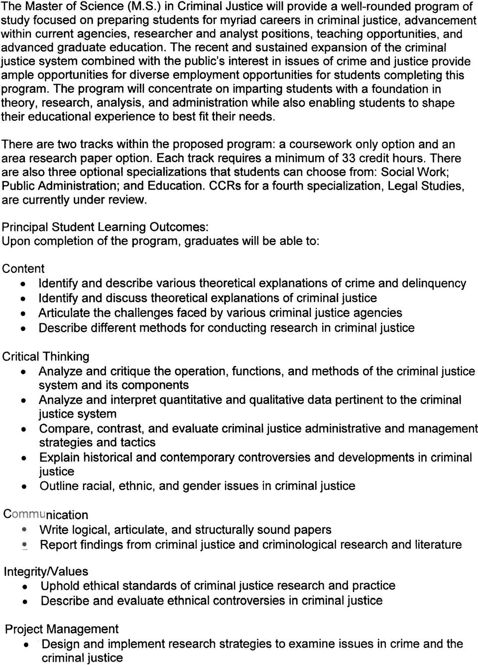 ) in Criminal Justice will provide a well-rounded program of study focused on preparing students for myriad careers in criminal justice, advancement within current agencies, researcher analyst