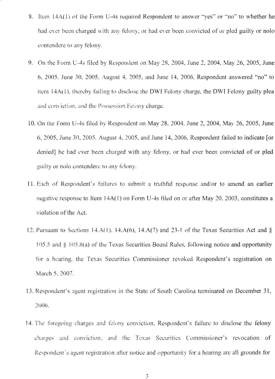 "2005, and June 14, 2006, Respondent answered ""no"" to item 14A( l. thereby hlil ing h disclose the OWl Felony charge, the DWI Felony guilty plea ~1nd conviction. and the Possession Fei\lny charge. 10."