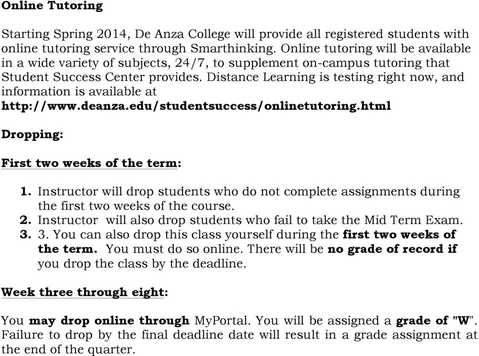 Distance Learning is testing right now, and information is available at http://www.deanza.edu/studentsuccess/onlinetutoring.html Dropping: First two weeks of the term: 1.