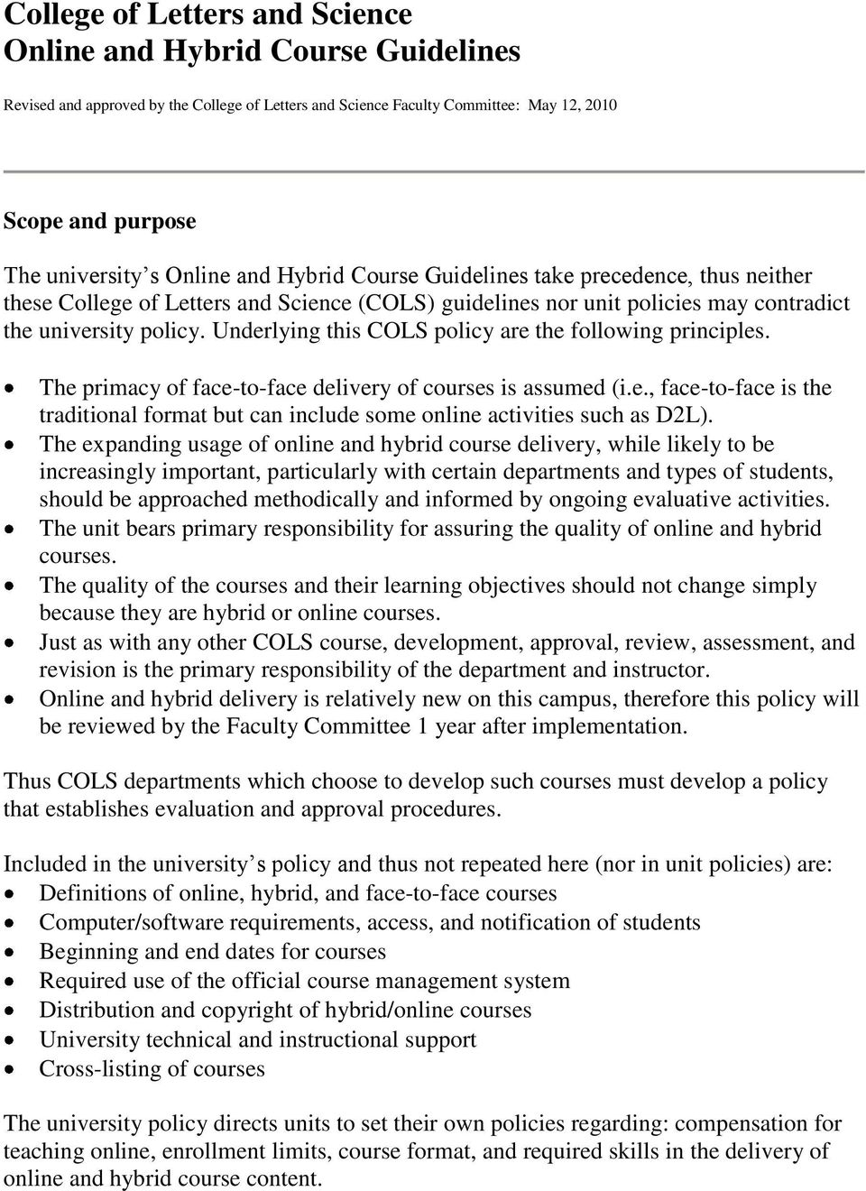 Underlying this COLS policy are the following principles. The primacy of face-to-face delivery of courses is assumed (i.e., face-to-face is the traditional format but can include some online activities such as D2L).