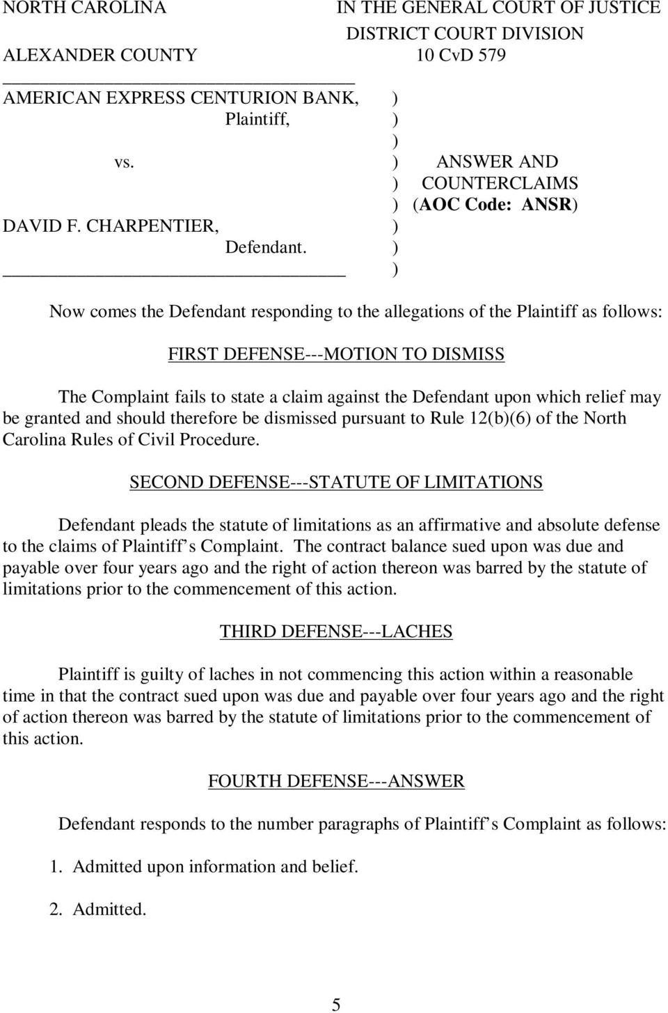 Now comes the Defendant responding to the allegations of the Plaintiff as follows: FIRST DEFENSE---MOTION TO DISMISS The Complaint fails to state a claim against the Defendant upon which relief may