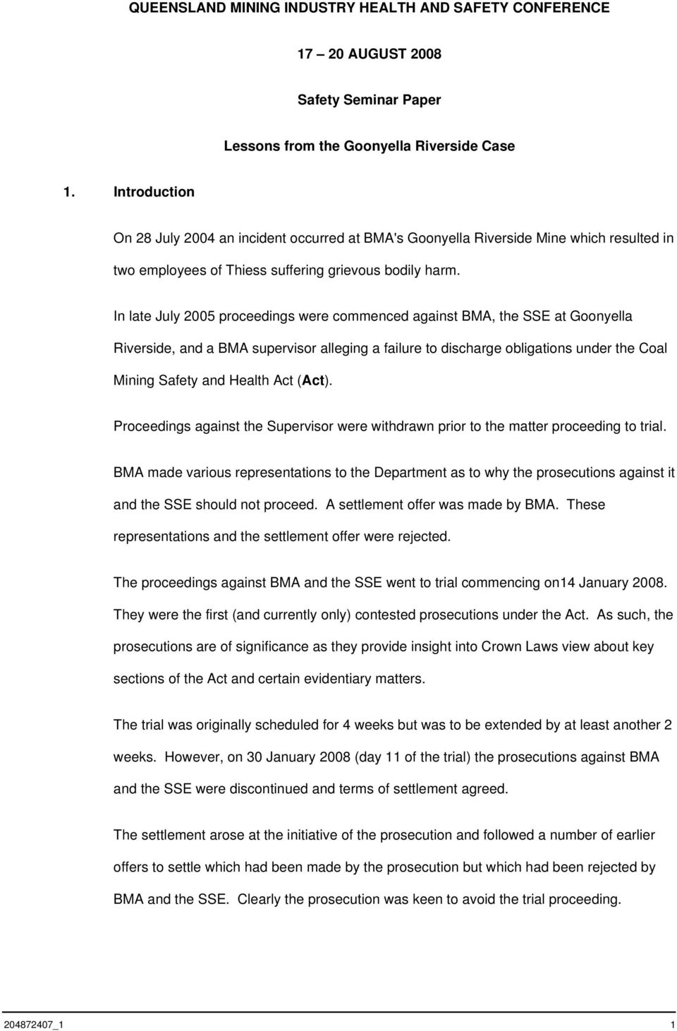 In late July 2005 proceedings were commenced against BMA, the SSE at Goonyella Riverside, and a BMA supervisor alleging a failure to discharge obligations under the Coal Mining Safety and Health Act
