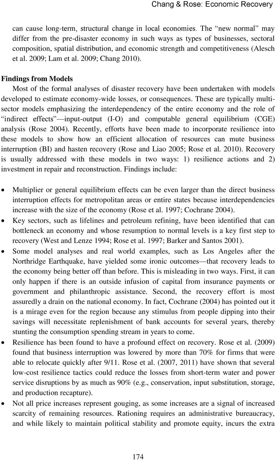 2009; Lam et al. 2009; Chang 2010). Findings from Models Most of the formal analyses of disaster recovery have been undertaken with models developed to estimate economy-wide losses, or consequences.