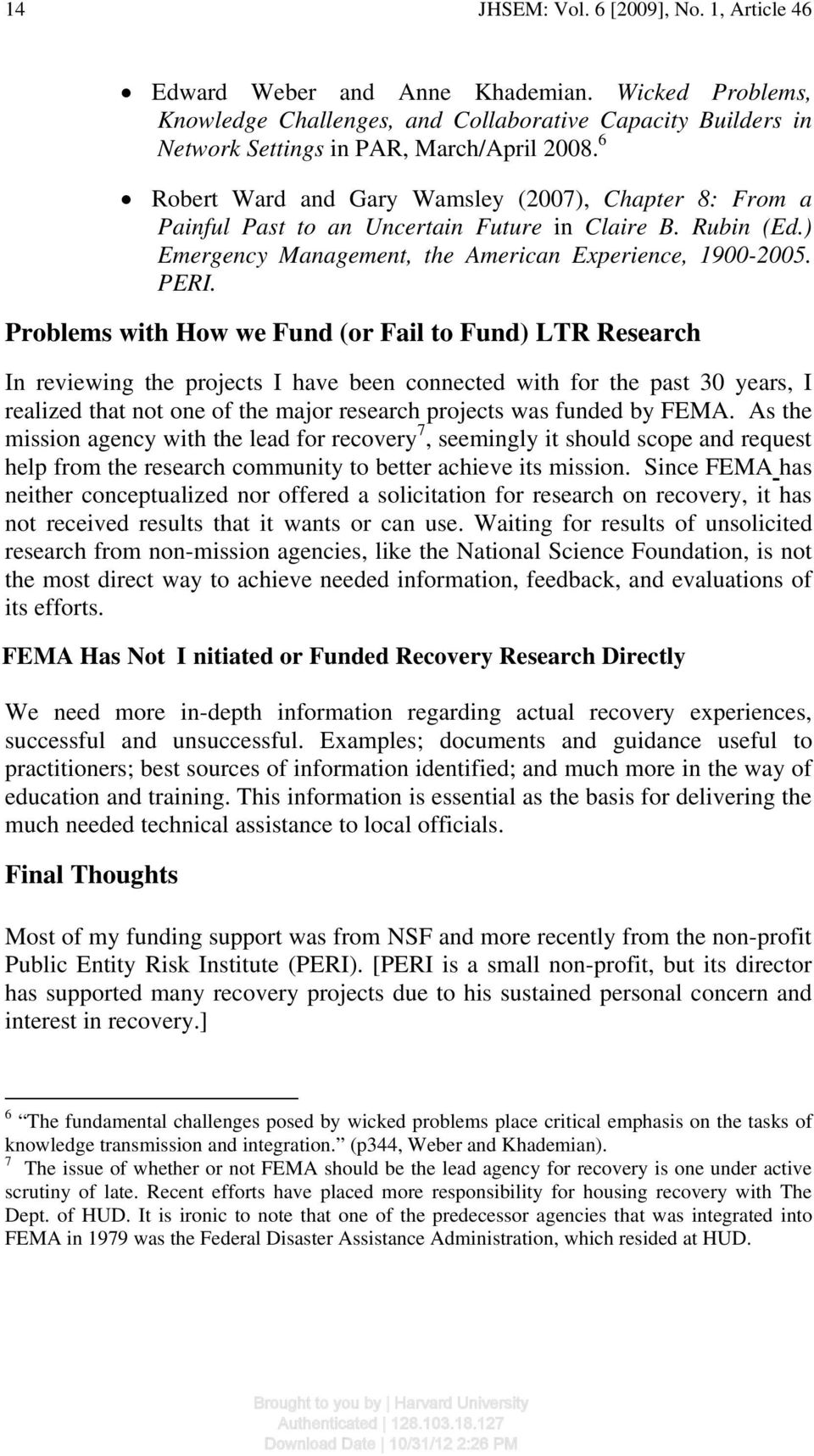 Problems with How we Fund (or Fail to Fund) LTR Research In reviewing the projects I have been connected with for the past 30 years, I realized that not one of the major research projects was funded