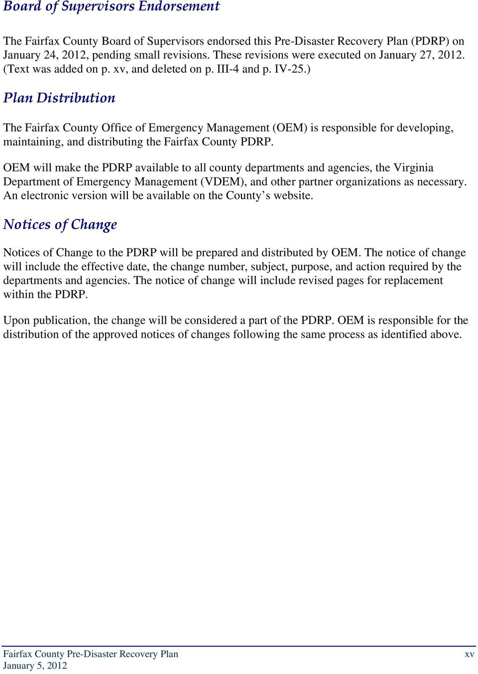 ) Plan Distribution The Fairfax County Office of Emergency Management (OEM) is responsible for developing, maintaining, and distributing the Fairfax County PDRP.