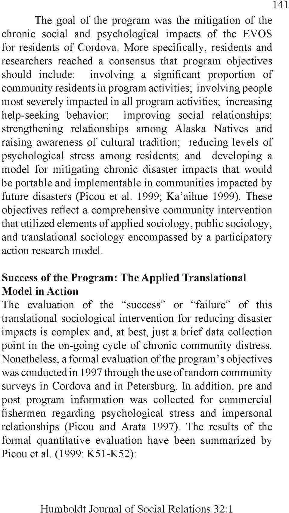 people most severely impacted in all program activities; increasing help-seeking behavior; improving social relationships; strengthening relationships among Alaska Natives and raising awareness of