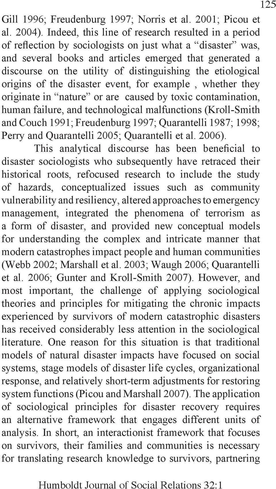 distinguishing the etiological origins of the disaster event, for example, whether they originate in nature or are caused by toxic contamination, human failure, and technological malfunctions
