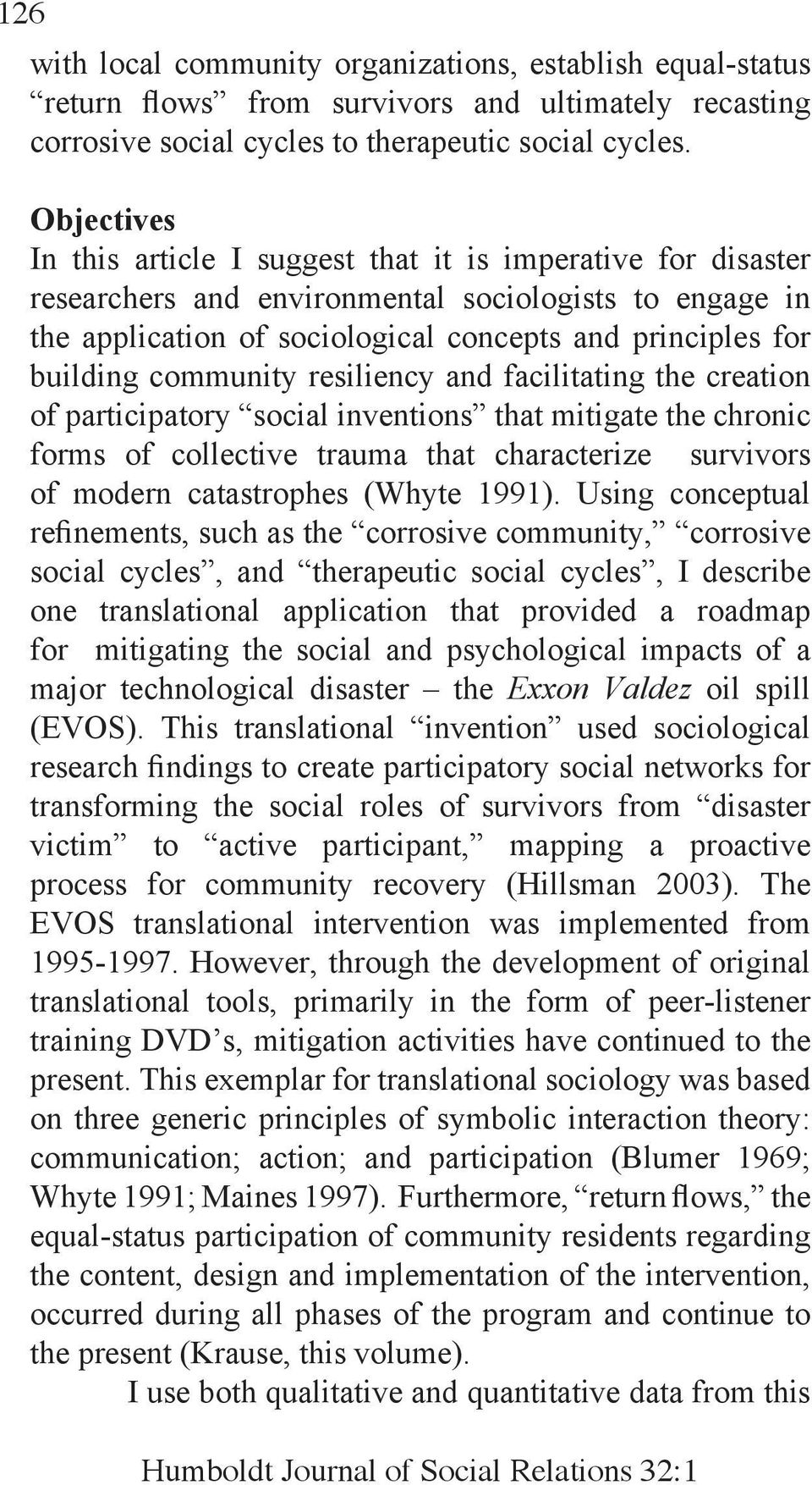community resiliency and facilitating the creation of participatory social inventions that mitigate the chronic forms of collective trauma that characterize survivors of modern catastrophes (Whyte