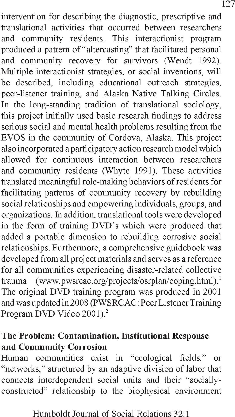Multiple interactionist strategies, or social inventions, will be described, including educational outreach strategies, peer-listener training, and Alaska Native Talking Circles.