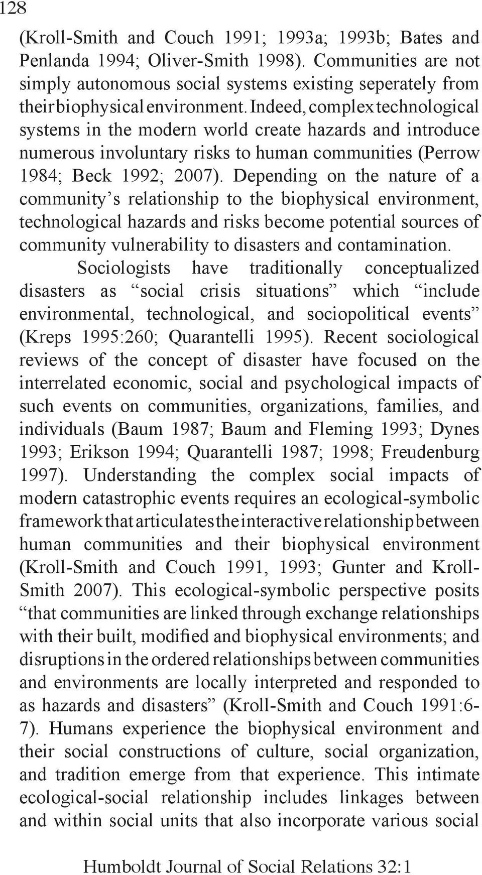 Depending on the nature of a community s relationship to the biophysical environment, technological hazards and risks become potential sources of community vulnerability to disasters and