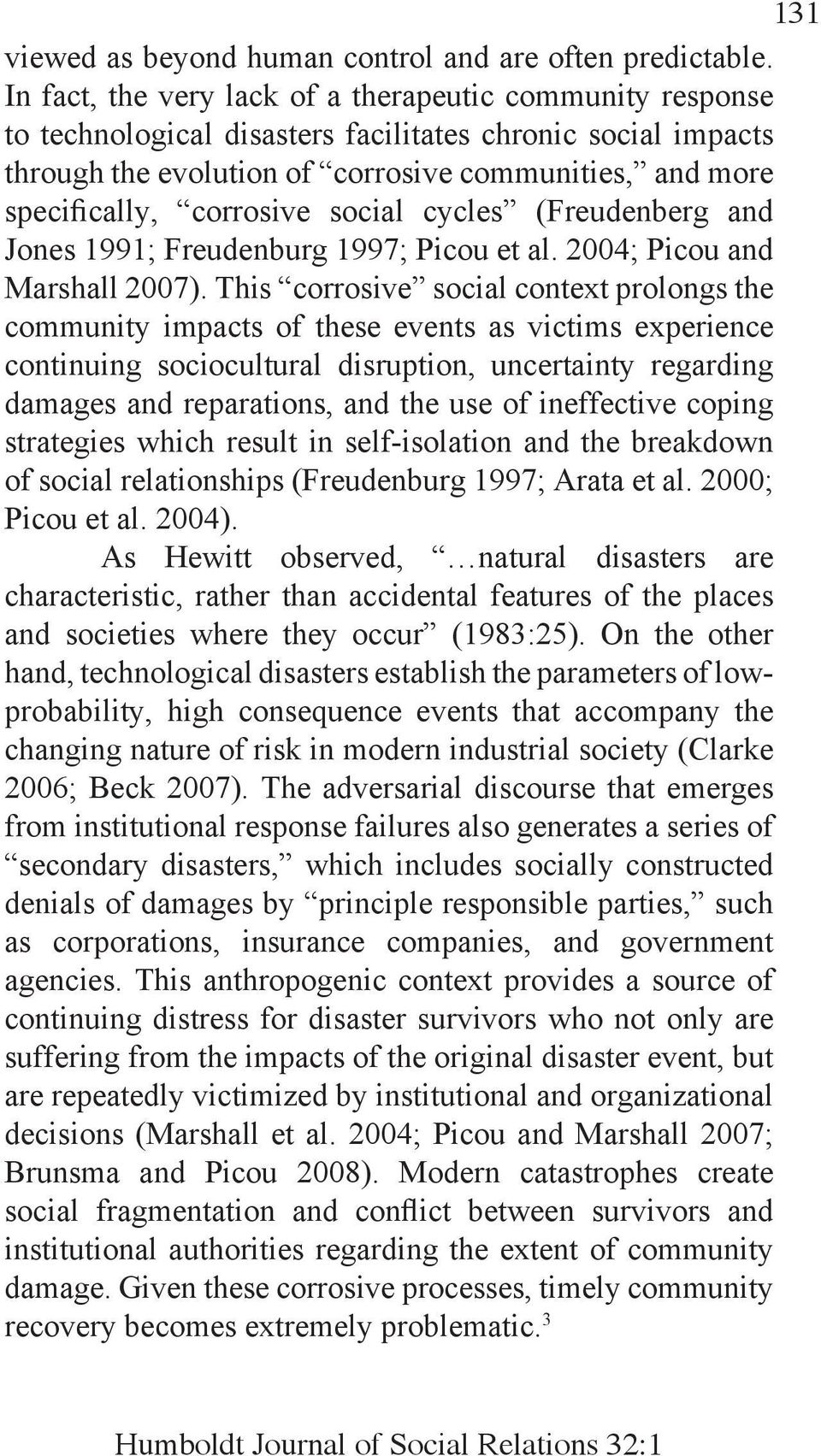 corrosive social cycles (Freudenberg and Jones 1991; Freudenburg 1997; Picou et al. 2004; Picou and Marshall 2007).