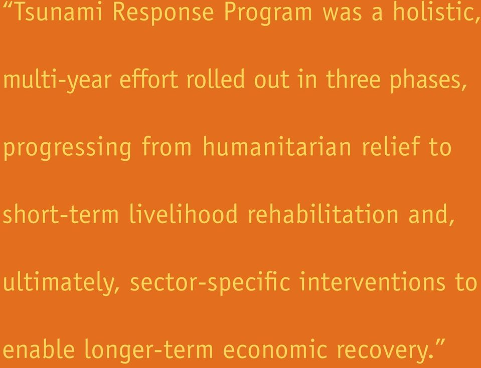 relief to short-term livelihood rehabilitation and,