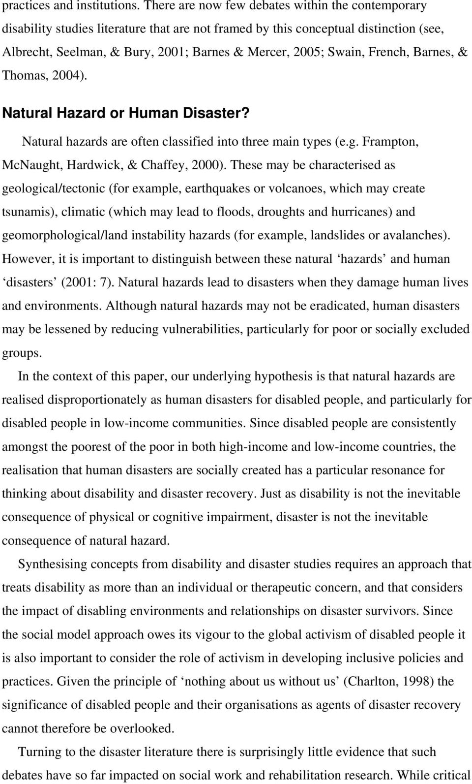 French, Barnes, & Thomas, 2004). Natural Hazard or Human Disaster? Natural hazards are often classified into three main types (e.g. Frampton, McNaught, Hardwick, & Chaffey, 2000).