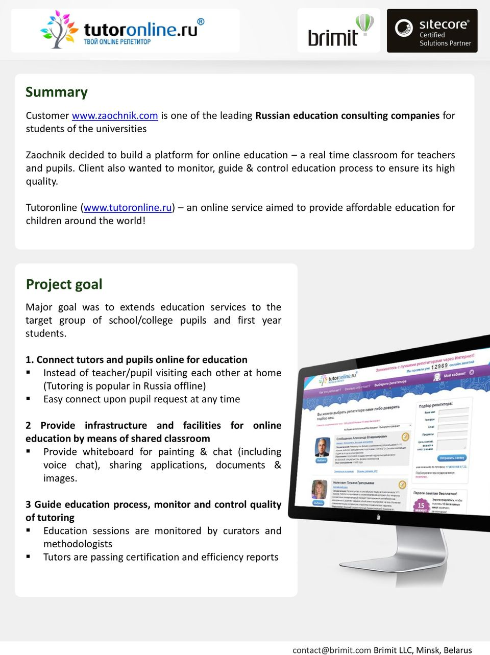pupils. Client also wanted to monitor, guide & control education process to ensure its high quality. Tutoronline (www.tutoronline.