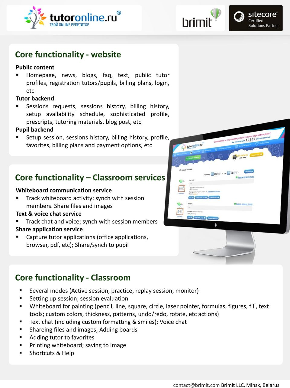 favorites, billing plans and payment options, etc Core functionality Classroom services Whiteboard communication service Track whiteboard activity; synch with session members.