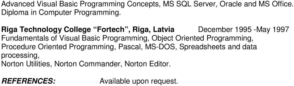 Riga Technology College Fortech, Riga, Latvia December 1995 -May 1997 Fundamentals of Visual Basic