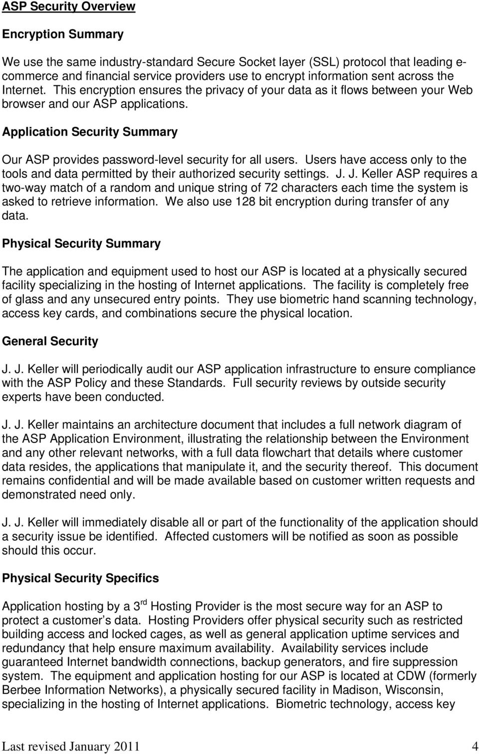 Application Security Summary Our ASP provides password-level security for all users. Users have access only to the tools and data permitted by their authorized security settings. J.