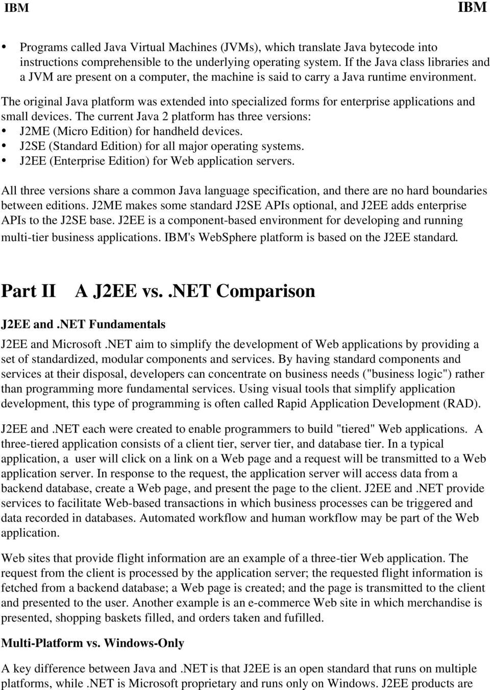 The original Java platform was extended into specialized forms for enterprise applications and small devices. The current Java 2 platform has three versions: J2ME (Micro Edition) for handheld devices.