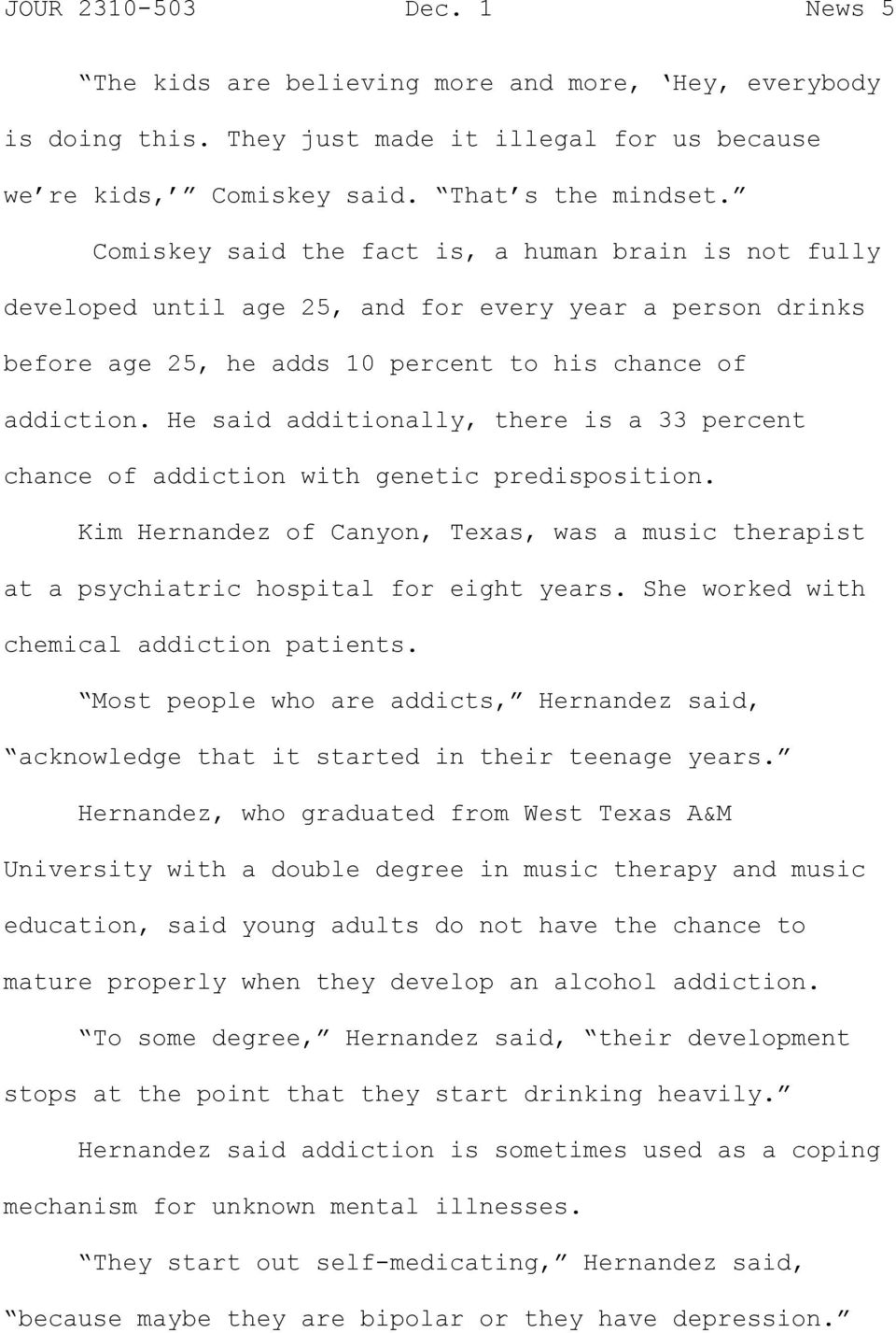 He said additionally, there is a 33 percent chance of addiction with genetic predisposition. Kim Hernandez of Canyon, Texas, was a music therapist at a psychiatric hospital for eight years.