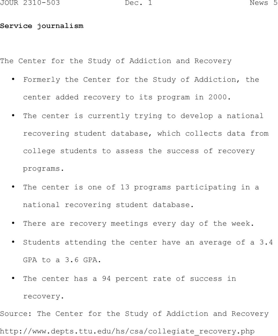 The center is one of 13 programs participating in a national recovering student database. There are recovery meetings every day of the week.