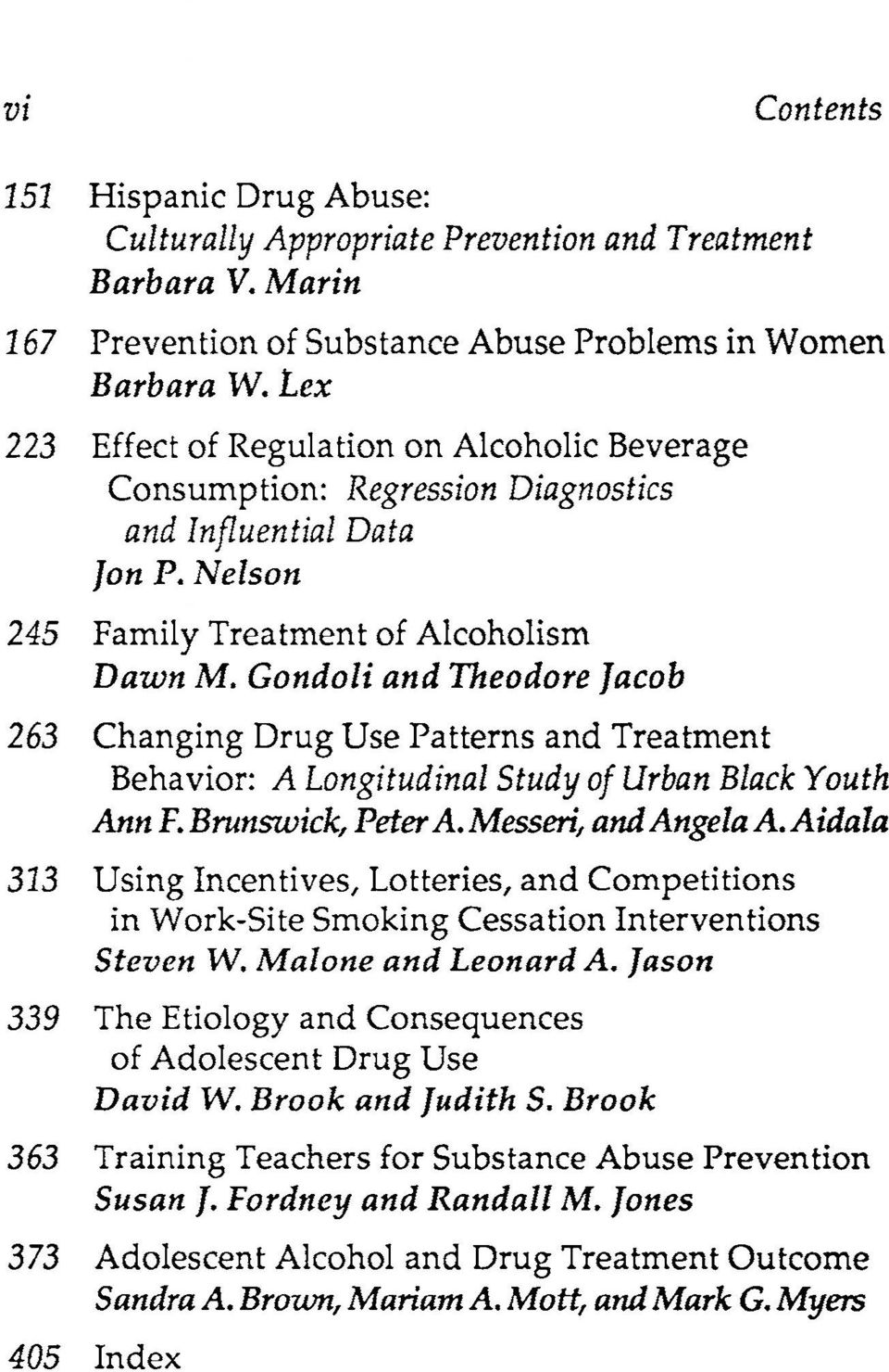 Gondoli and Theodore Jacob 263 Changing Drug Use Patterns and Treatment Behavior: A Longitudinal Study of Urban Black Youth Ann F. Brunswick, Peter A. Messeri, and Angela A.