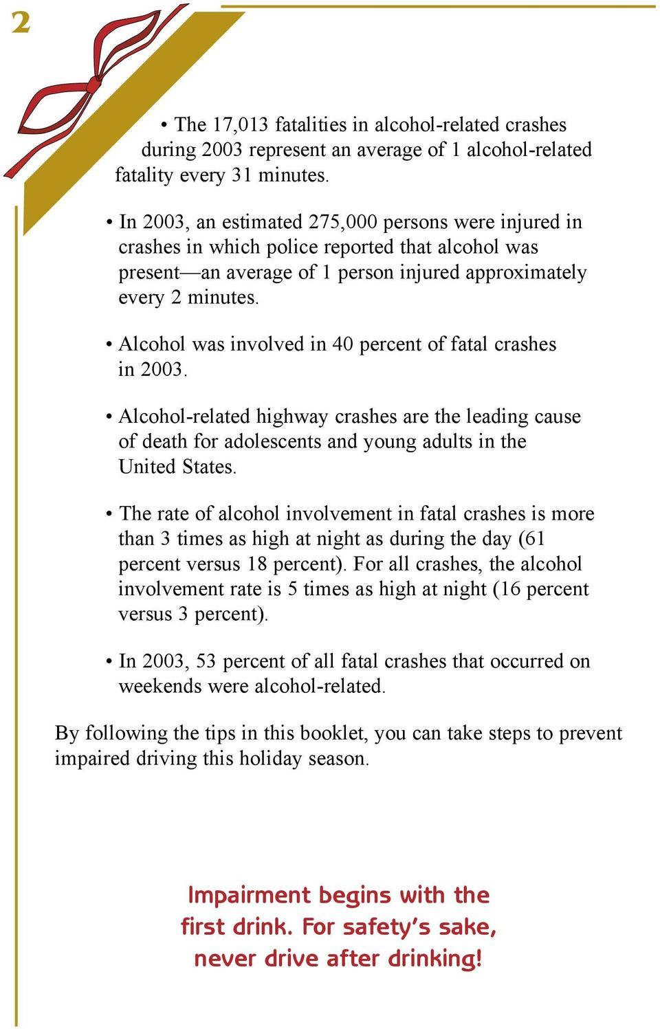 Alcohol was involved in 40 percent of fatal crashes in 2003. Alcohol-related highway crashes are the leading cause of death for adolescents and young adults in the United States.