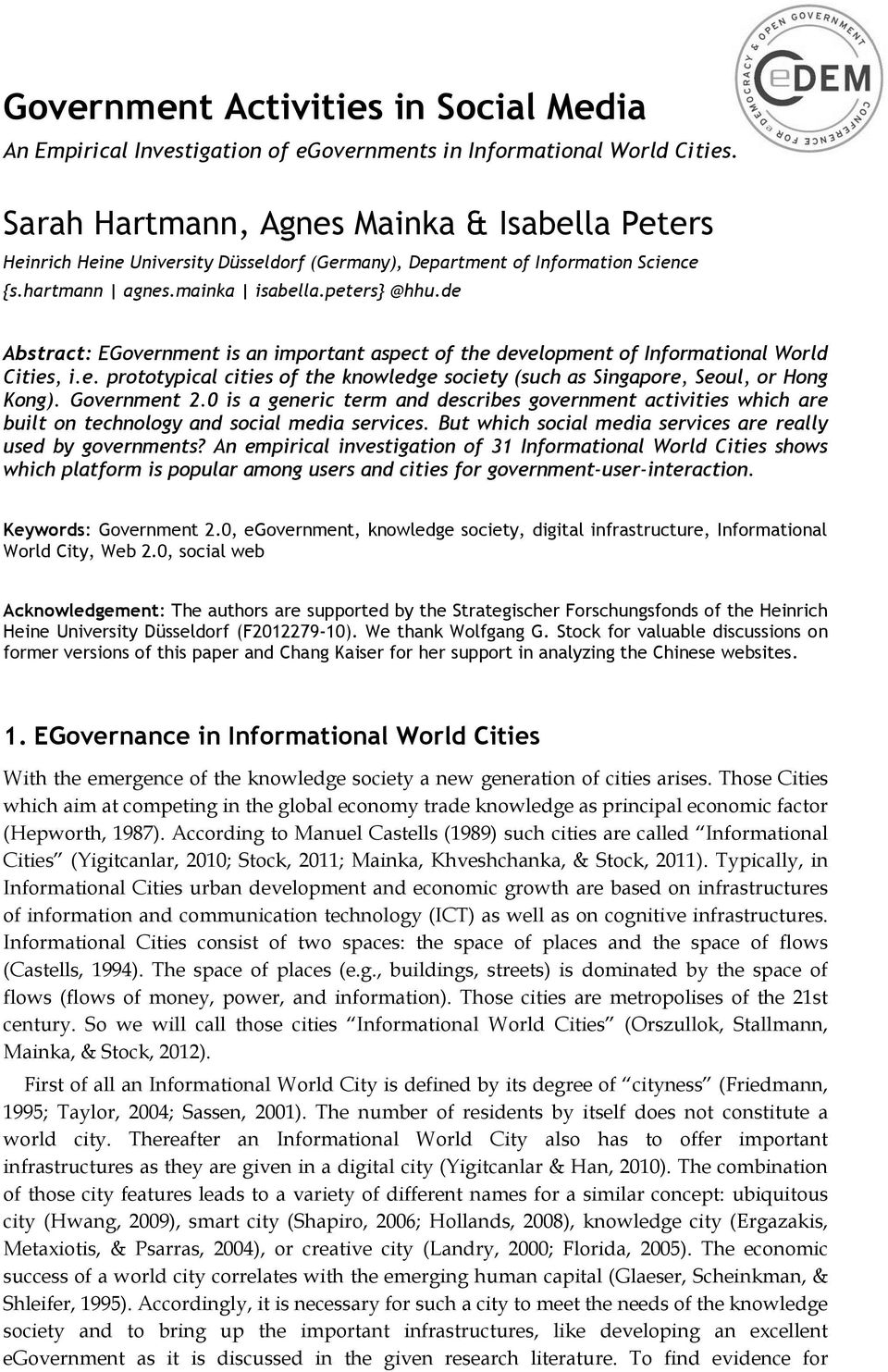 de Abstract: EGovernment is an important aspect of the development of Informational World Cities, i.e. prototypical cities of the knowledge society (such as Singapore, Seoul, or Hong Kong).