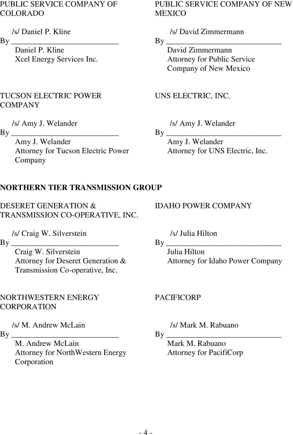 Welander Attorney for Tucson Electric Power Company UNS ELECTRIC, INC. /s/ Amy J. Welander Amy J. Welander Attorney for UNS Electric, Inc.