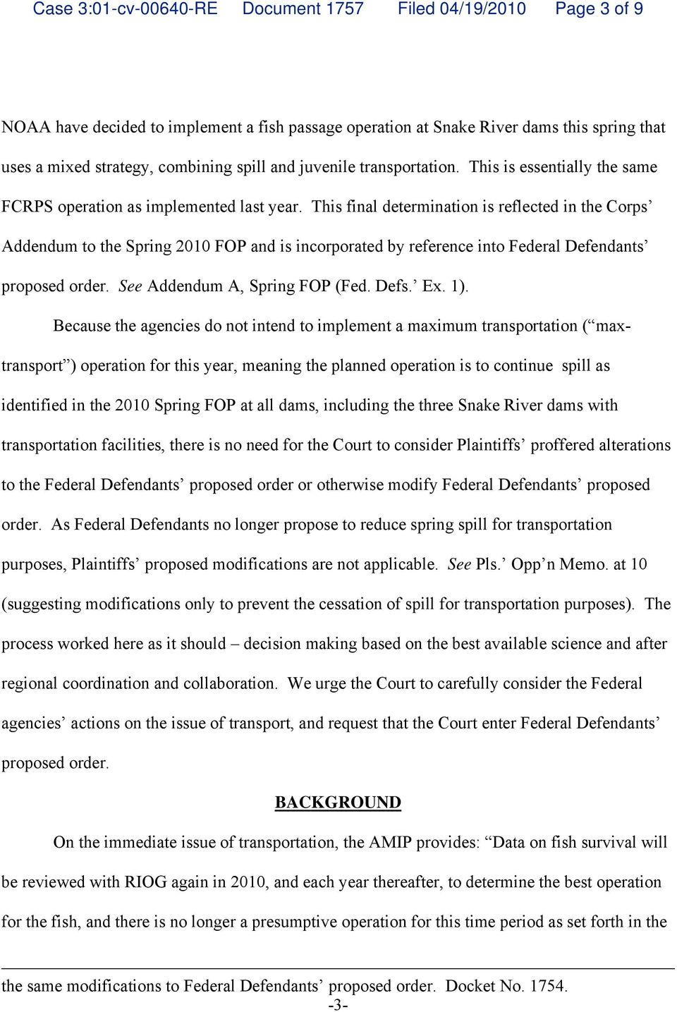 This final determination is reflected in the Corps Addendum to the Spring 2010 FOP and is incorporated by reference into Federal Defendants proposed order. See Addendum A, Spring FOP (Fed. Defs. Ex.