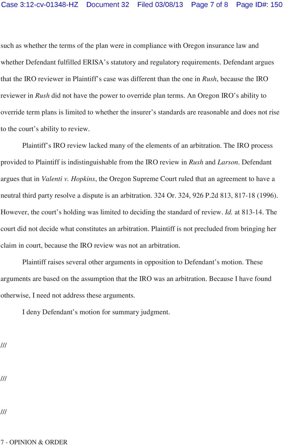 Defendant argues that the IRO reviewer in Plaintiff s case was different than the one in Rush, because the IRO reviewer in Rush did not have the power to override plan terms.