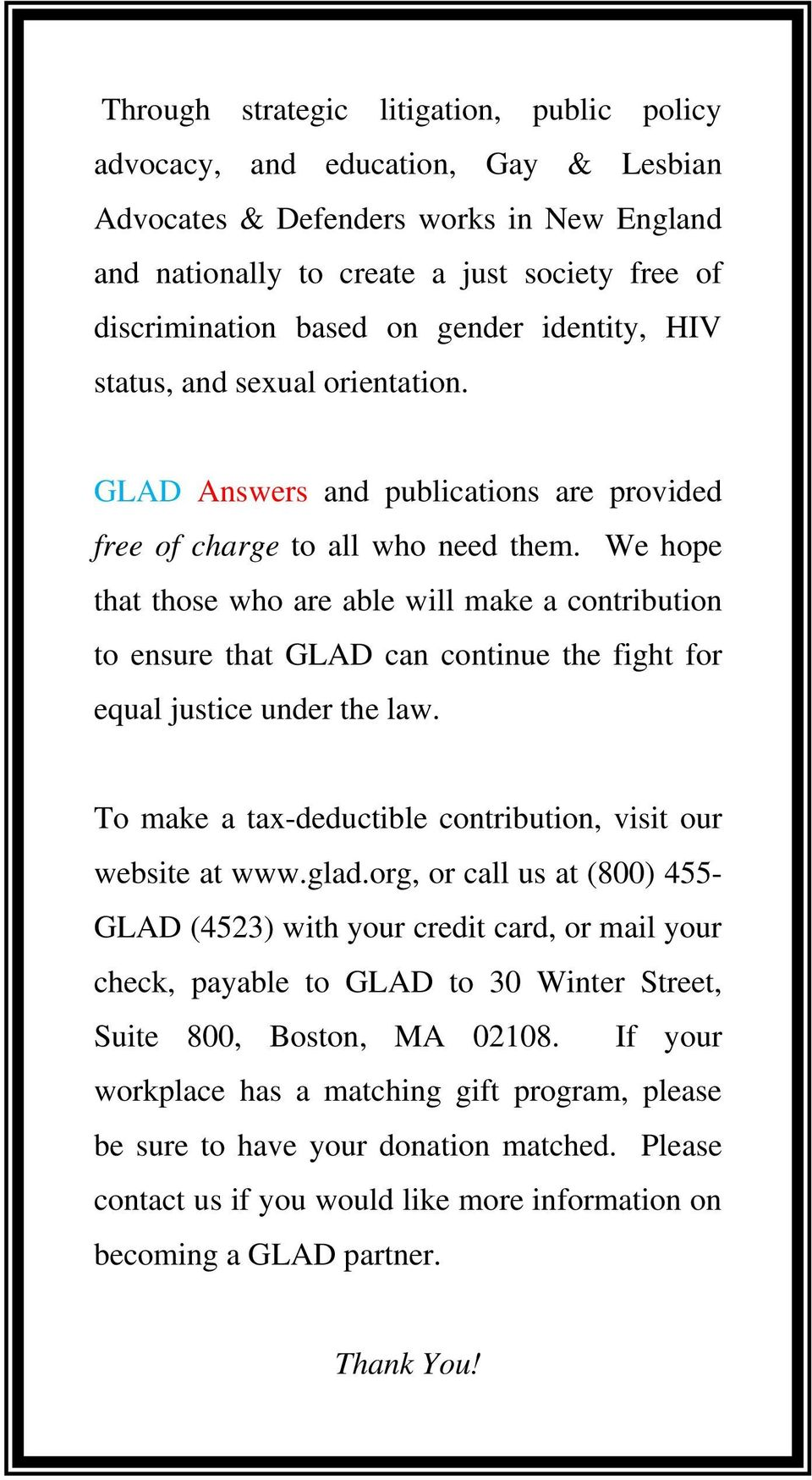 We hope that those who are able will make a contribution to ensure that GLAD can continue the fight for equal justice under the law. To make a tax-deductible contribution, visit our website at www.