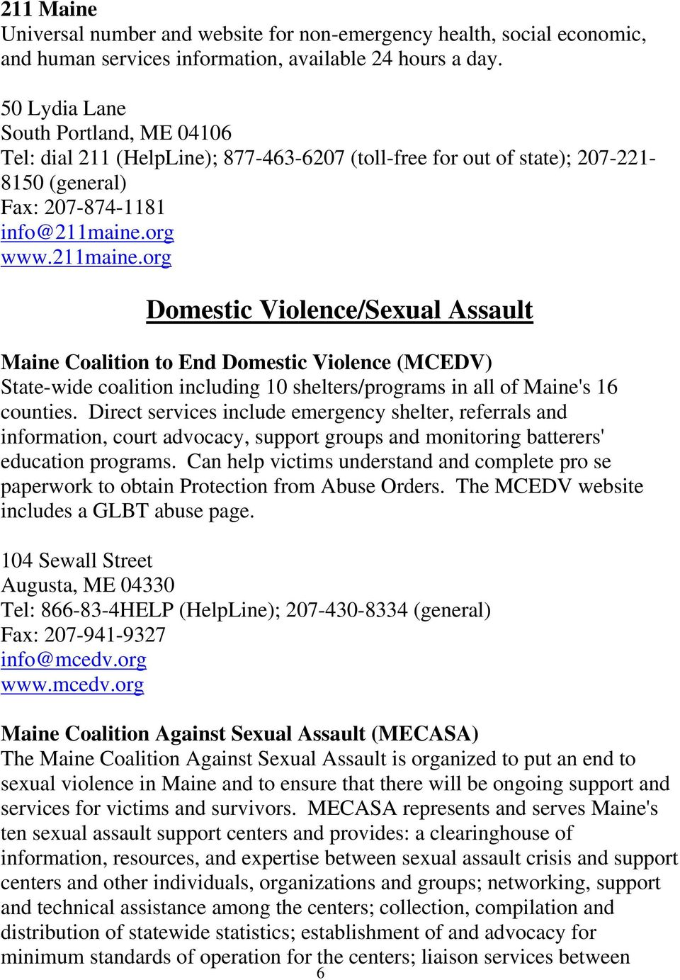 org www.211maine.org Domestic Violence/Sexual Assault Maine Coalition to End Domestic Violence (MCEDV) State-wide coalition including 10 shelters/programs in all of Maine's 16 counties.