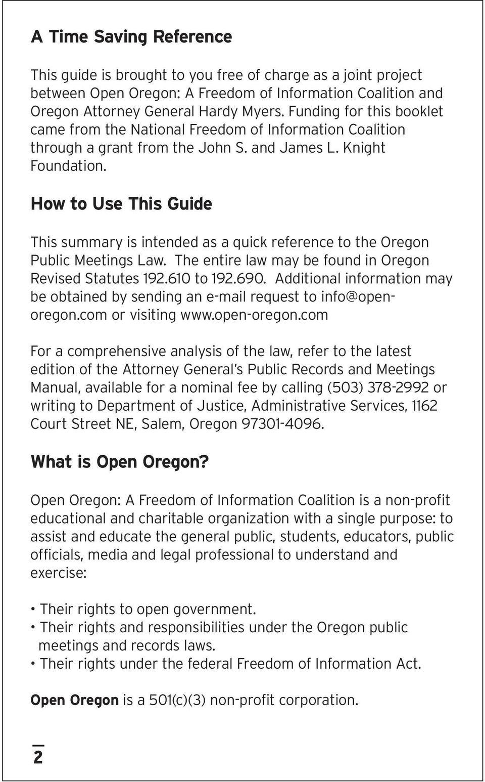 How to Use This Guide This summary is intended as a quick reference to the Oregon Public Meetings Law. The entire law may be found in Oregon Revised Statutes 192.610 to 192.690.