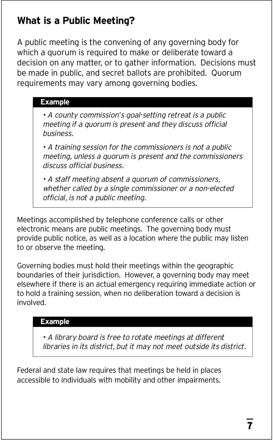 Example A county commission s goal-setting retreat is a public meeting if a quorum is present and they discuss official business.