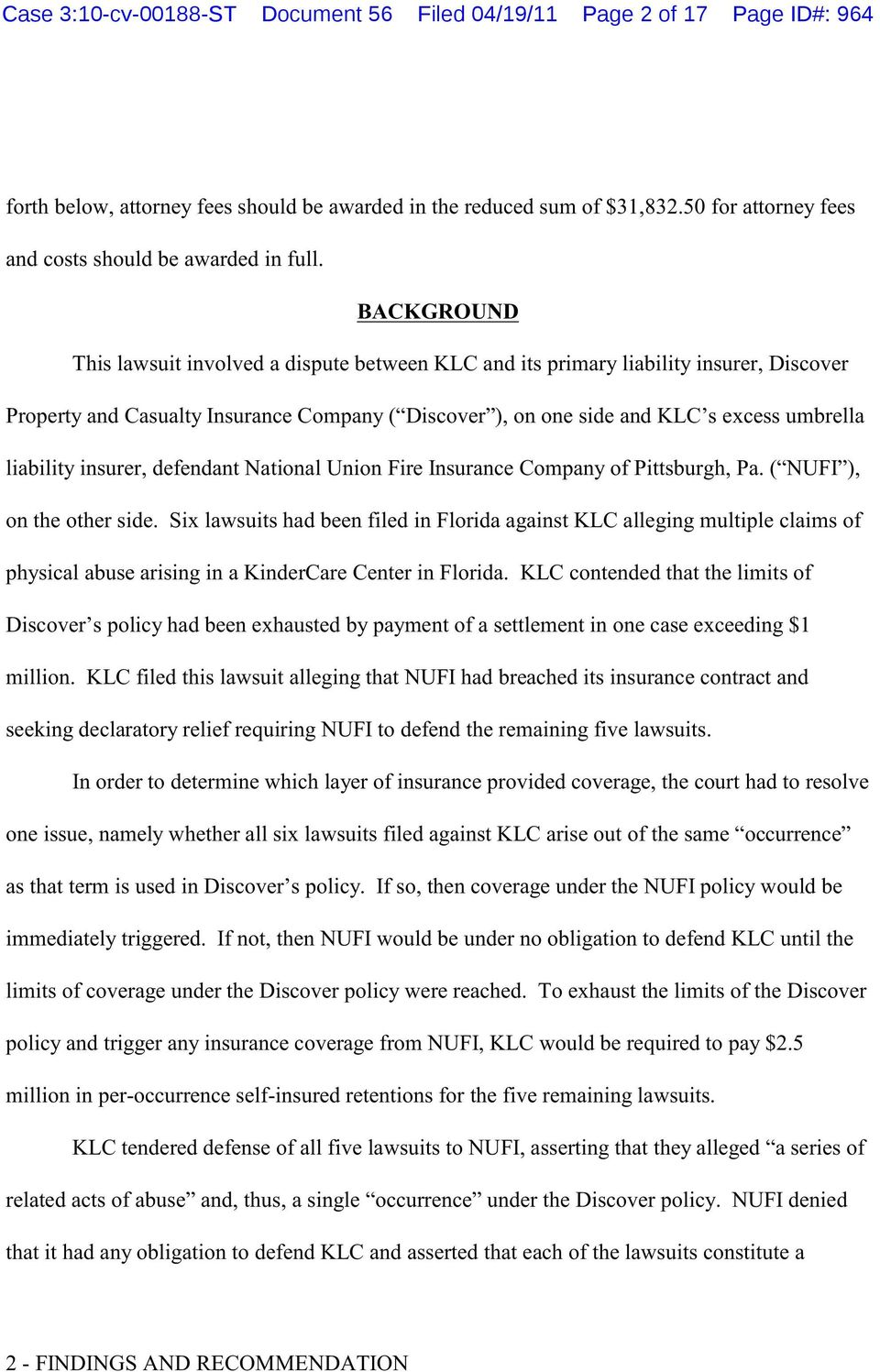 BACKGROUND This lawsuit involved a dispute between KLC and its primary liability insurer, Discover Property and Casualty Insurance Company ( Discover ), on one side and KLC s excess umbrella