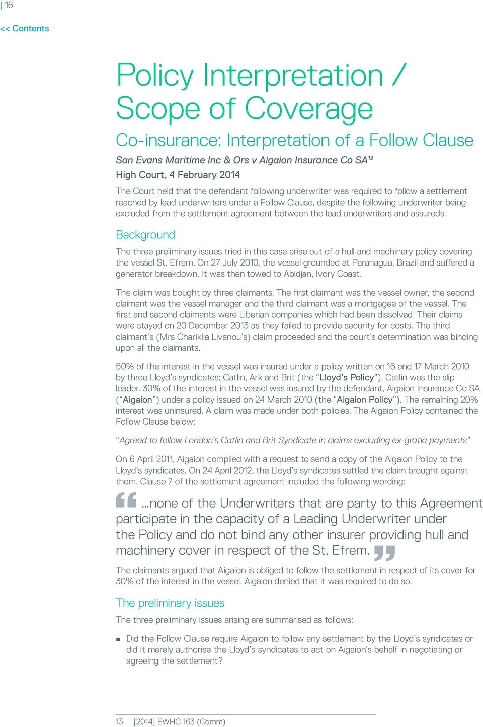 agreement between the lead underwriters and assureds. Background The three preliminary issues tried in this case arise out of a hull and machinery policy covering the vessel St. Efrem.