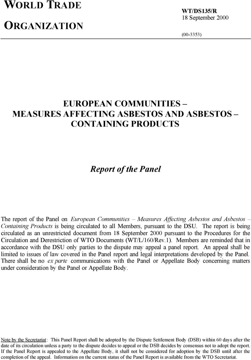 The report is being circulated as an unrestricted document from 18 September 2000 pursuant to the Procedures for the Circulation and Derestriction of WTO Documents (WT/L/160/Rev.1).