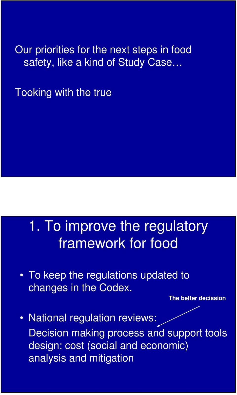 To improve the regulatory framework for food To keep the regulations updated to changes