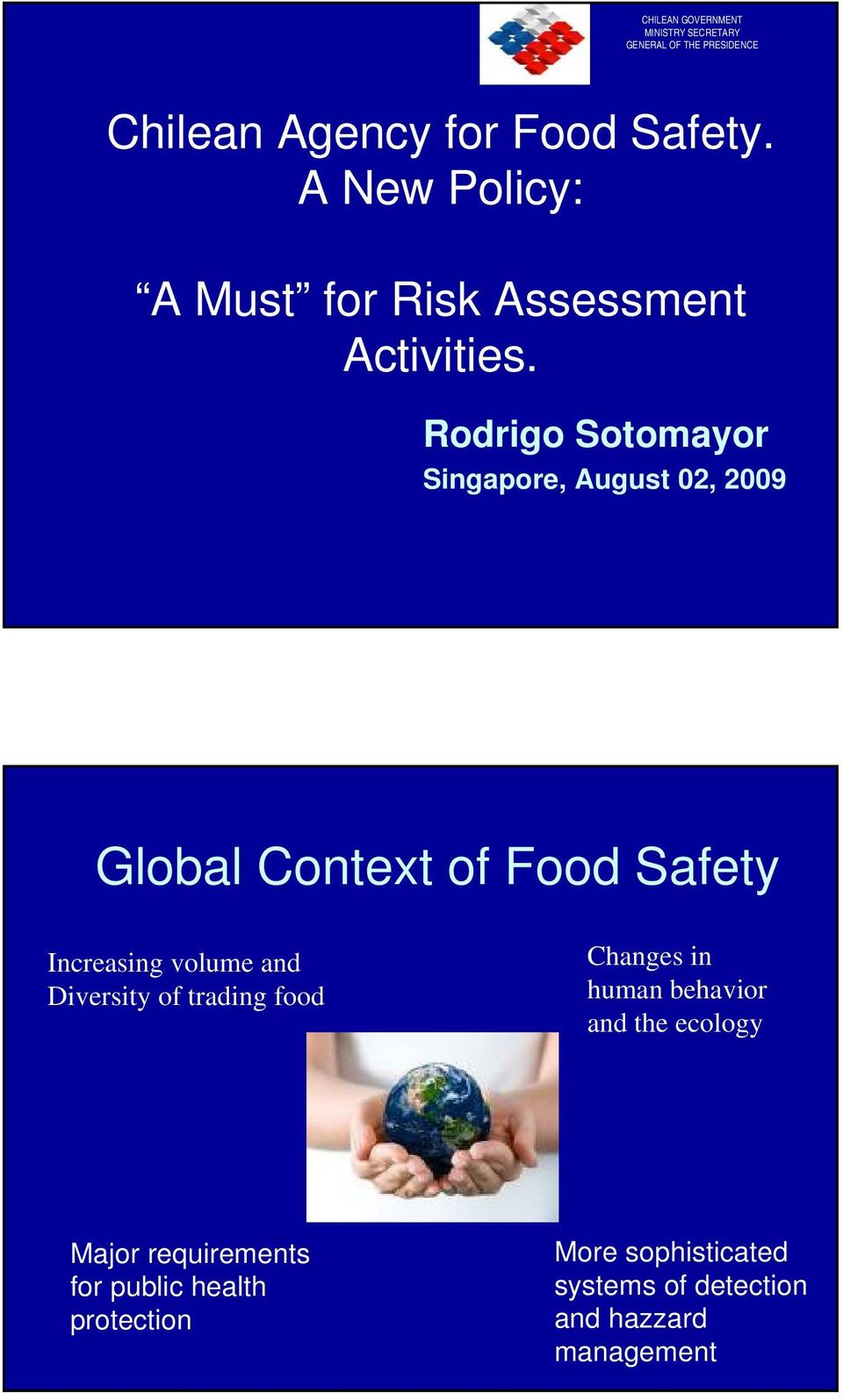 Rodrigo Sotomayor Singapore, August 02, 2009 Global Context of Food Safety Increasing volume and