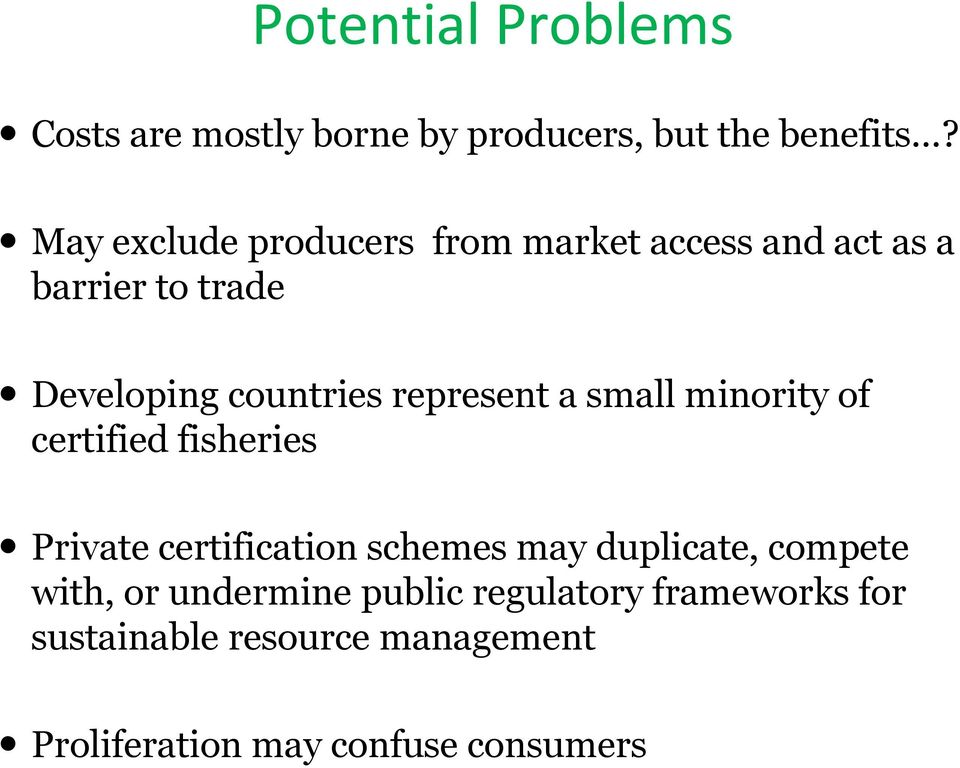 represent a small minority of certified fisheries Private certification schemes may duplicate,