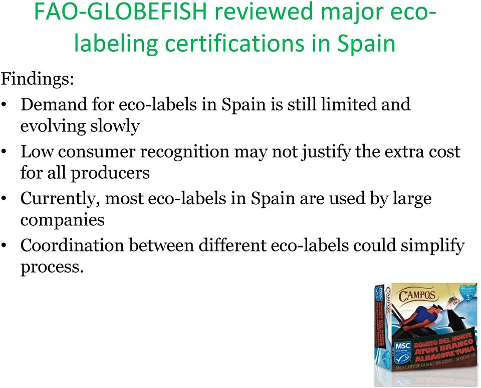 not justify the extra cost for all producers Currently, most eco-labels in Spain are