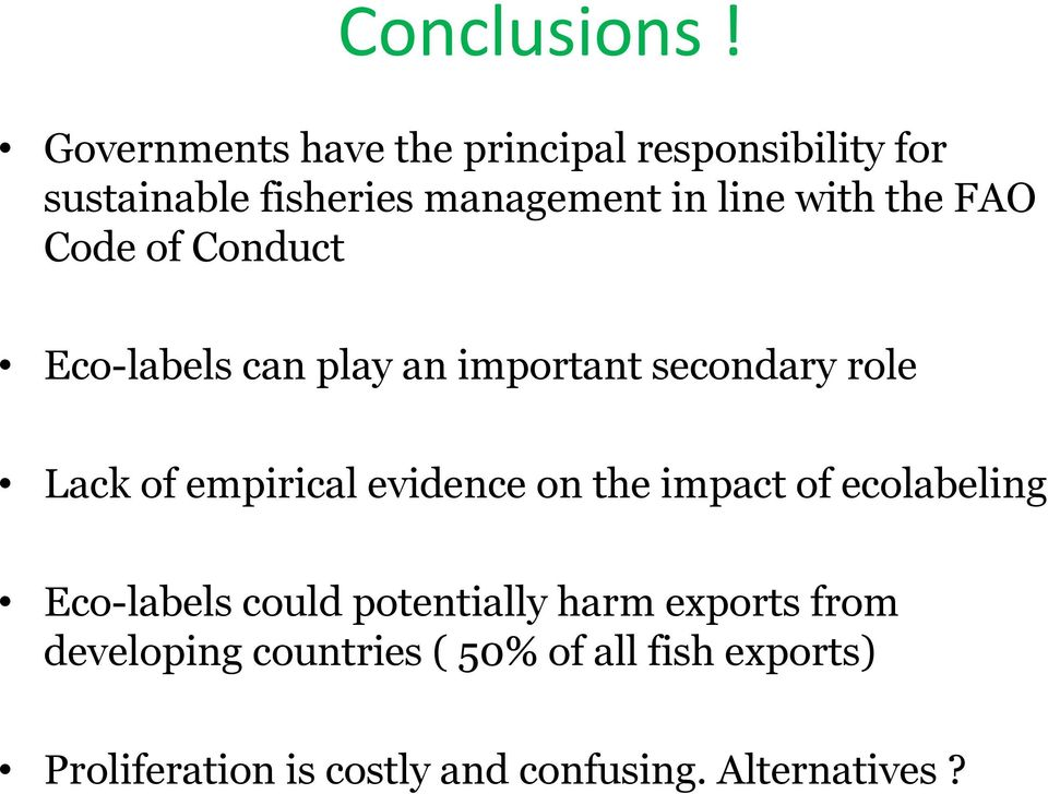 the FAO Code of Conduct Eco-labels can play an important secondary role Lack of empirical