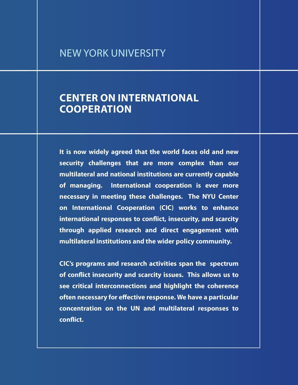 The Center on International Cooperation () works to enhance international responses to conflict, insecurity, and scarcity through applied research and direct engagement with multilateral institutions