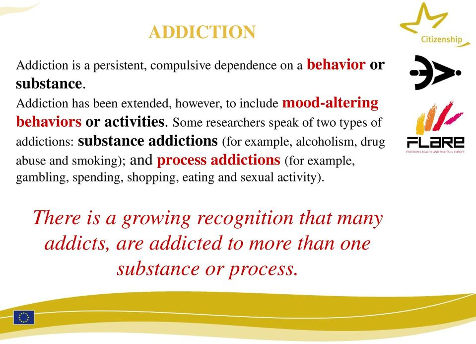Some researchers speak of two types of addictions: substance addictions (for example, alcoholism, drug abuse and smoking);