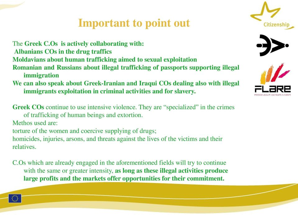 supporting illegal immigration We can also speak about Greek-Iranian and Iraqui COs dealing also with illegal immigrants exploitation in criminal activities and for slavery.