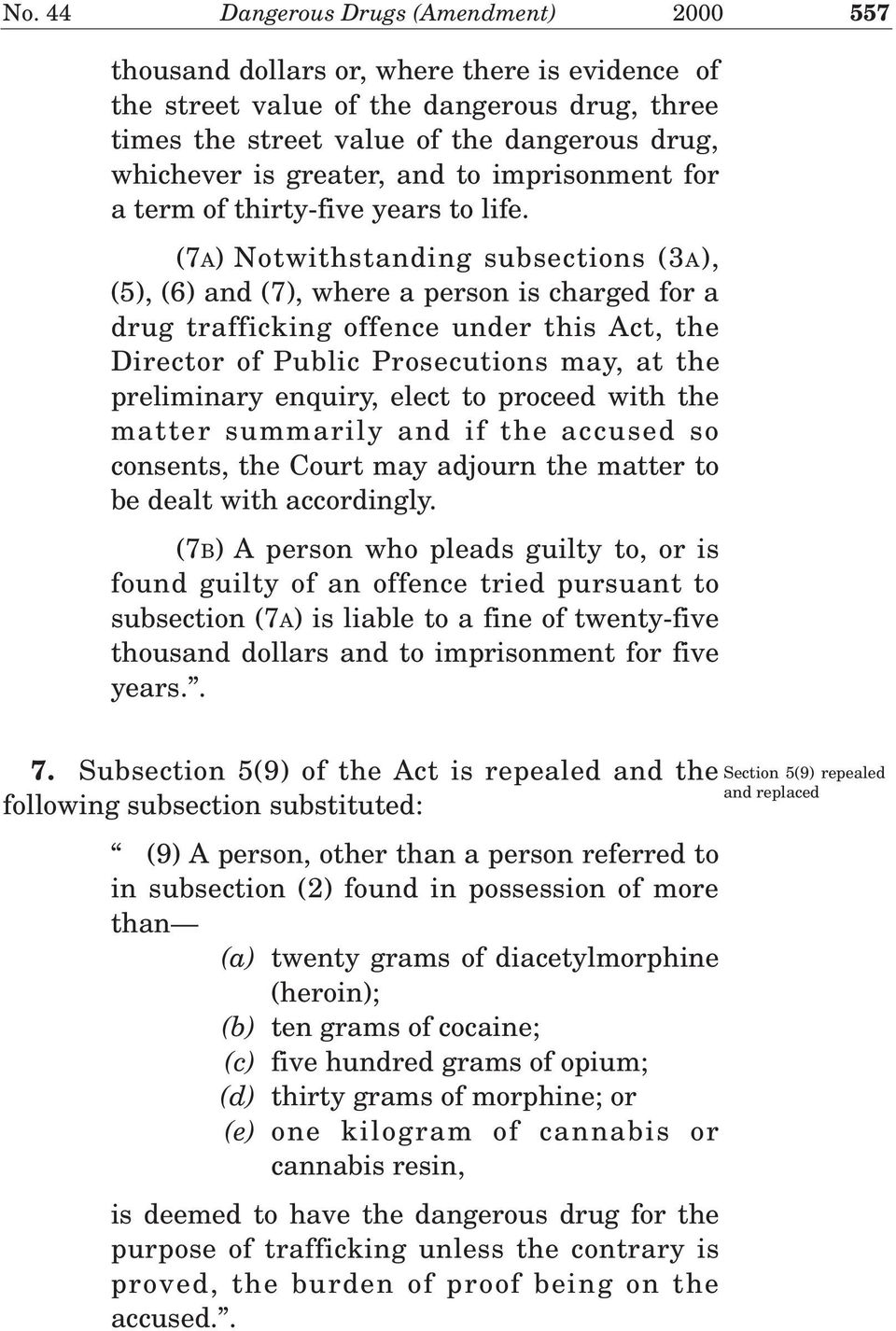 (7A) Notwithstanding subsections (3A), (5), (6) and (7), where a person is charged for a drug trafficking offence under this Act, the Director of Public Prosecutions may, at the preliminary enquiry,