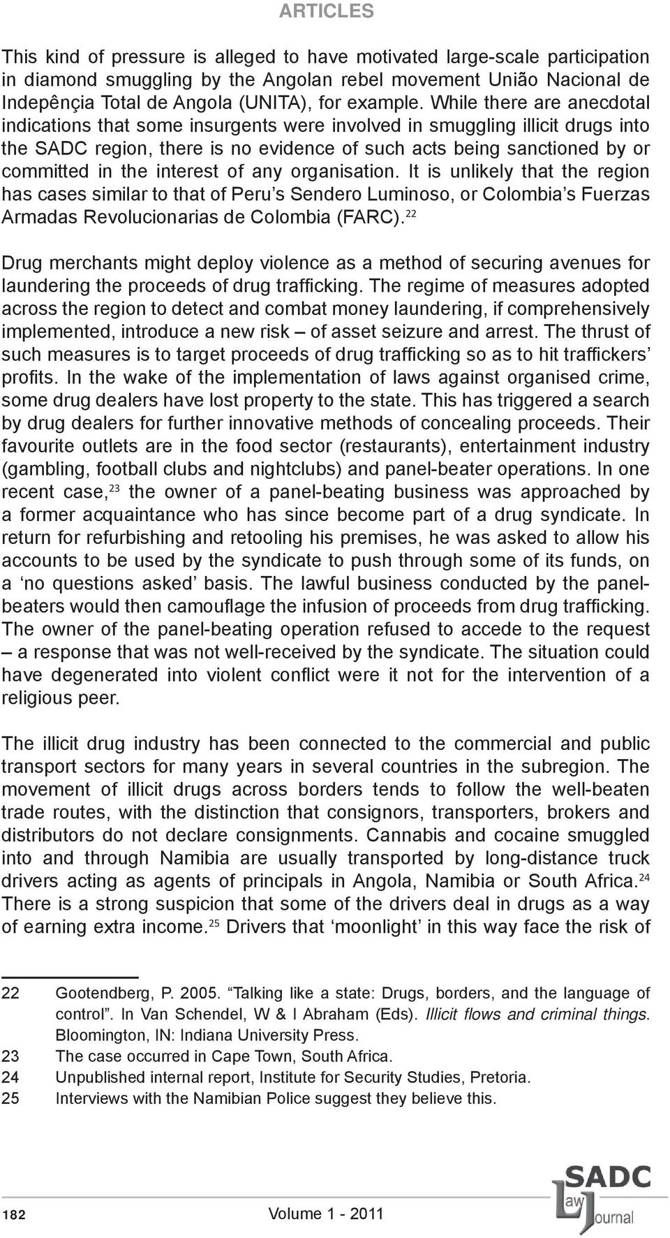 While there are anecdotal indications that some insurgents were involved in smuggling illicit drugs into the SADC region, there is no evidence of such acts being sanctioned by or committed in the