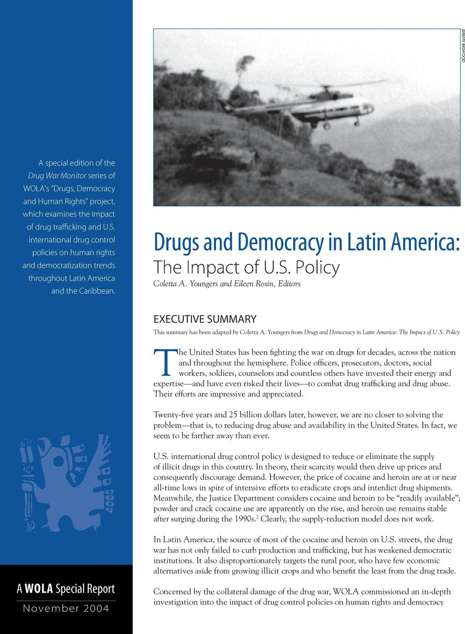 Youngers and Eileen Rosin, Editors EXECUTIVE SUMMARY This summary has been adapted by Coletta A. Youngers from Drugs and Democracy in Latin America: The Impact of U.S. Policy The United States has been fi ghting the war on drugs for decades, across the nation and throughout the hemisphere.