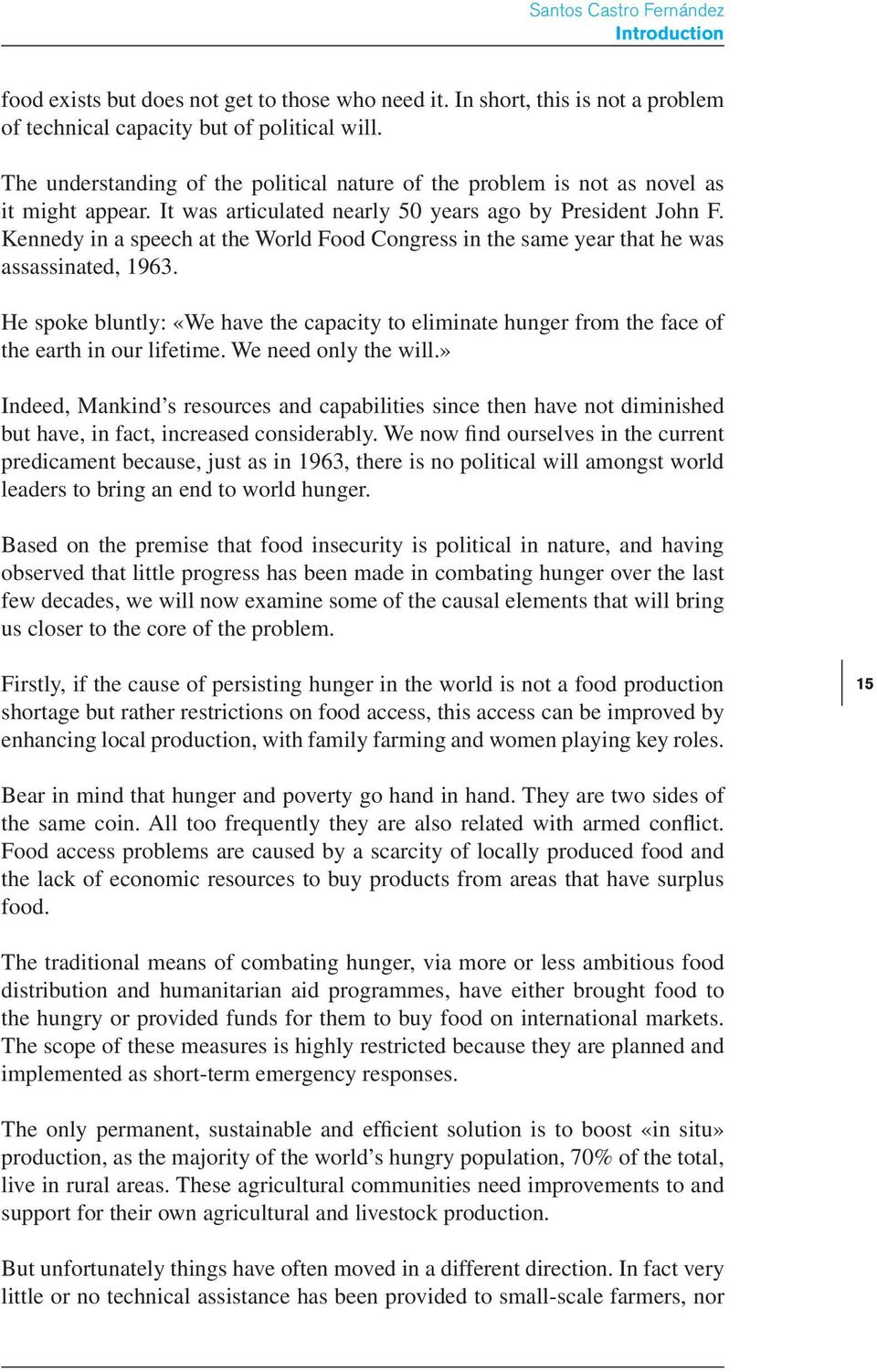 Kennedy in a speech at the World Food Congress in the same year that he was assassinated, 1963. He spoke bluntly: «We have the capacity to eliminate hunger from the face of the earth in our lifetime.