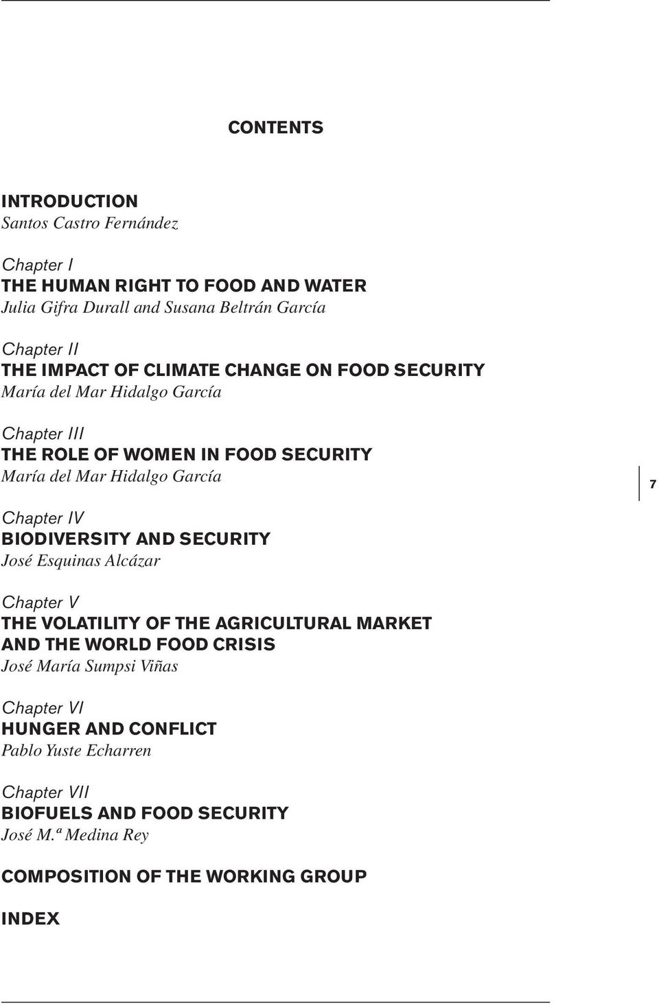 Chapter IV BIODIVERSITY AND SECURITY José Esquinas Alcázar Chapter V THE VOLATILITY OF THE AGRICULTURAL MARKET AND THE WORLD FOOD CRISIS José María Sumpsi